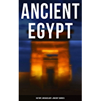 Ancient Egypt: History, Archaeology & Ancient Sources: Including: The Book of the Dead, The Magic Book, Stories and Poems of Ancient Egypt, The Rosetta ... Egyptian Book of Herodotus (English Edition)
