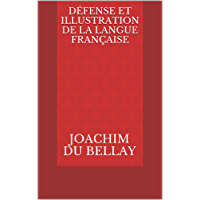 Défense et illustration de la langue française (French Edition)