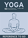 Yoga: Reference to Go: 50 Poses & Meditations for Body, Mind, & Spirit