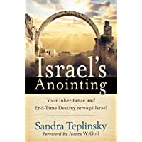 Israel's Anointing: Your Inheritance And End-Time Destiny Through Israel