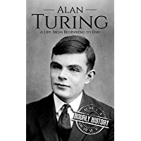 Alan Turing: A Life From Beginning to End (World War 2 Biographies Book 7) (English Edition)