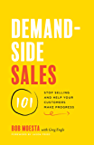 Demand-Side Sales 101: Stop Selling and Help Your Customers Make Progress
