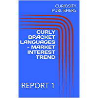 CURLY BRACKET LANGUAGES - MARKET INTEREST TREND : REPORT 1 (English Edition)