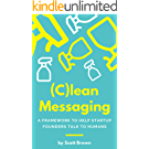 (C)lean Messaging: A framework to help startup founders talk to humans (English Edition)