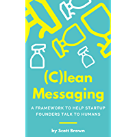 (C)lean Messaging: A framework to help startup founders talk to humans