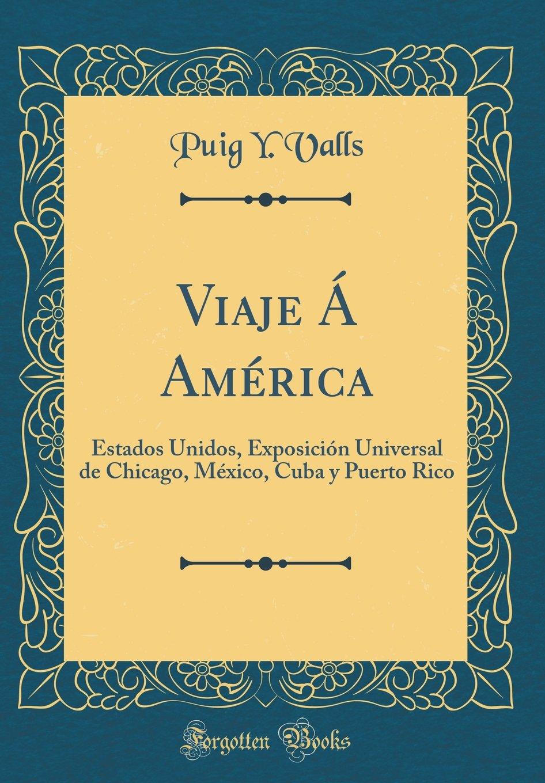 ... Exposición Universal de Chicago, México, Cuba y Puerto Rico (Classic Reprint) (Spanish Edition): Puig Y. Valls: 9780332527468: Amazon.com: Books