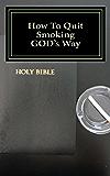 How To Quit Smoking GOD's Way