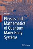 Physics and Mathematics of Quantum Many-Body Systems (Graduate Texts in Physics)