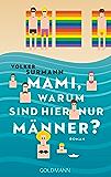 Mami, warum sind hier nur Männer?: Roman (German Edition)