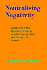 Neutralising Negativity: What to do when someone sends you negative energy in life and through the internet Kindle Edition