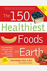 The 150 Healthiest Foods on Earth: The Surprising, Unbiased Truth About What You Should Eat and Why Paperback
