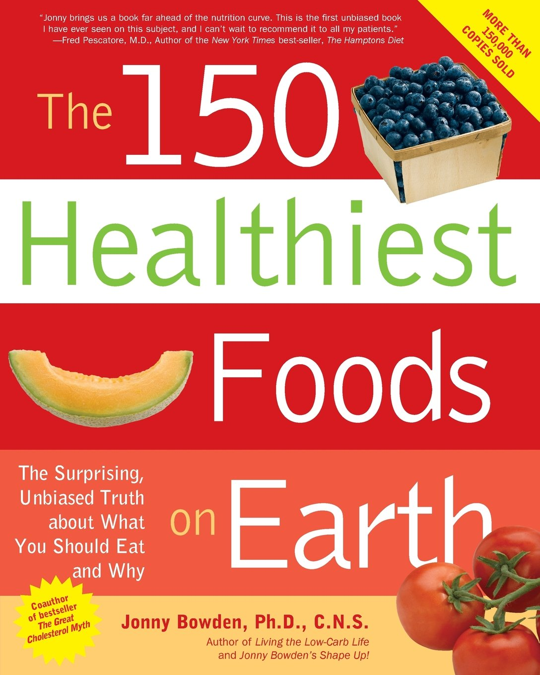 The 150 Healthiest Foods On Earth: The Surprising, Unbiased Truth About  What You Should Eat And Why: Jonny Bowden: 0080665001284: Amazon: Books