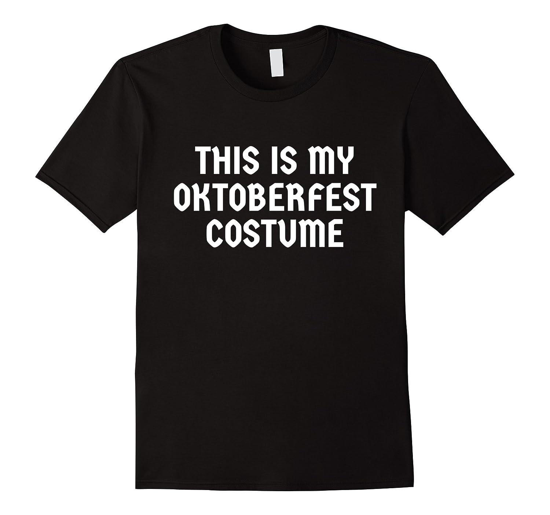 b56755ca7 This Is My Oktoberfest Costume Funny Oktoberfest T-Shirt-TJ – theteejob