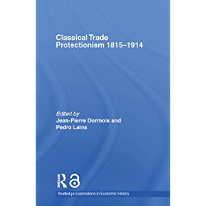 Classical Trade Protectionism 1815-1914: Fortress Europe (Routledge Explorations in Economic History Book 32)
