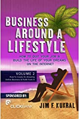 Business Around A Lifestyle Volume 2 (How To Create An Amazing Online Business & Profit From It) Kindle Edition