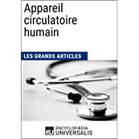 Appareil circulatoire humain (Les Grands Articles d'Universalis) (French Edition)