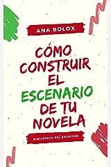 Cómo construir el escenario de tu novela: Sus funciones. Cómo y cuándo introducirlo. Herramientas (Spanish Edition) Kindle Edition