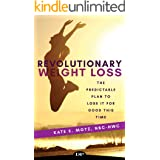 Revolutionary Weight Loss: The Predictable Plan to Lose It for Good This Time