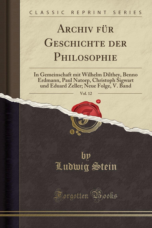 Archiv für Geschichte der Philosophie, Vol. 12: In Gemeinschaft mit Wilhelm Dilthey, Benno Erdmann, Paul Natorp, Christoph Sigwart und Eduard Zeller. V. Band (Classic Reprint) (German Edition) pdf