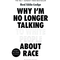 Why I'm No Longer Talking to White People About Race: The Sunday Times Bestseller (English Edition)