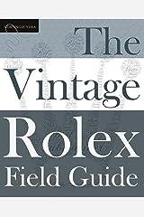 The Vintage Rolex Field Guide: A survival manual for the adventure that is vintage Rolex (Field Guides) Paperback