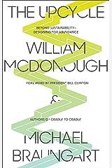 The Upcycle: Beyond Sustainability--Designing for Abundance Kindle Edition