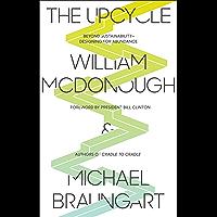 The Upcycle: Beyond Sustainability--Designing for Abundance (English Edition)