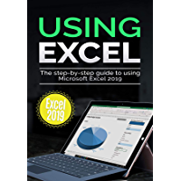Using Excel 2019: The Step-by-step Guide to Using Microsoft Excel 2019 (Using Microsoft Office Book 2) (English Edition)