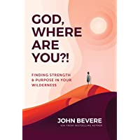 God, Where Are You?!: Finding Strength & Purpose in Your Wilderness