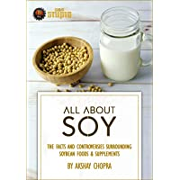 All about Soy: The Facts and Controversies Surrounding Soybean Foods & Supplements...