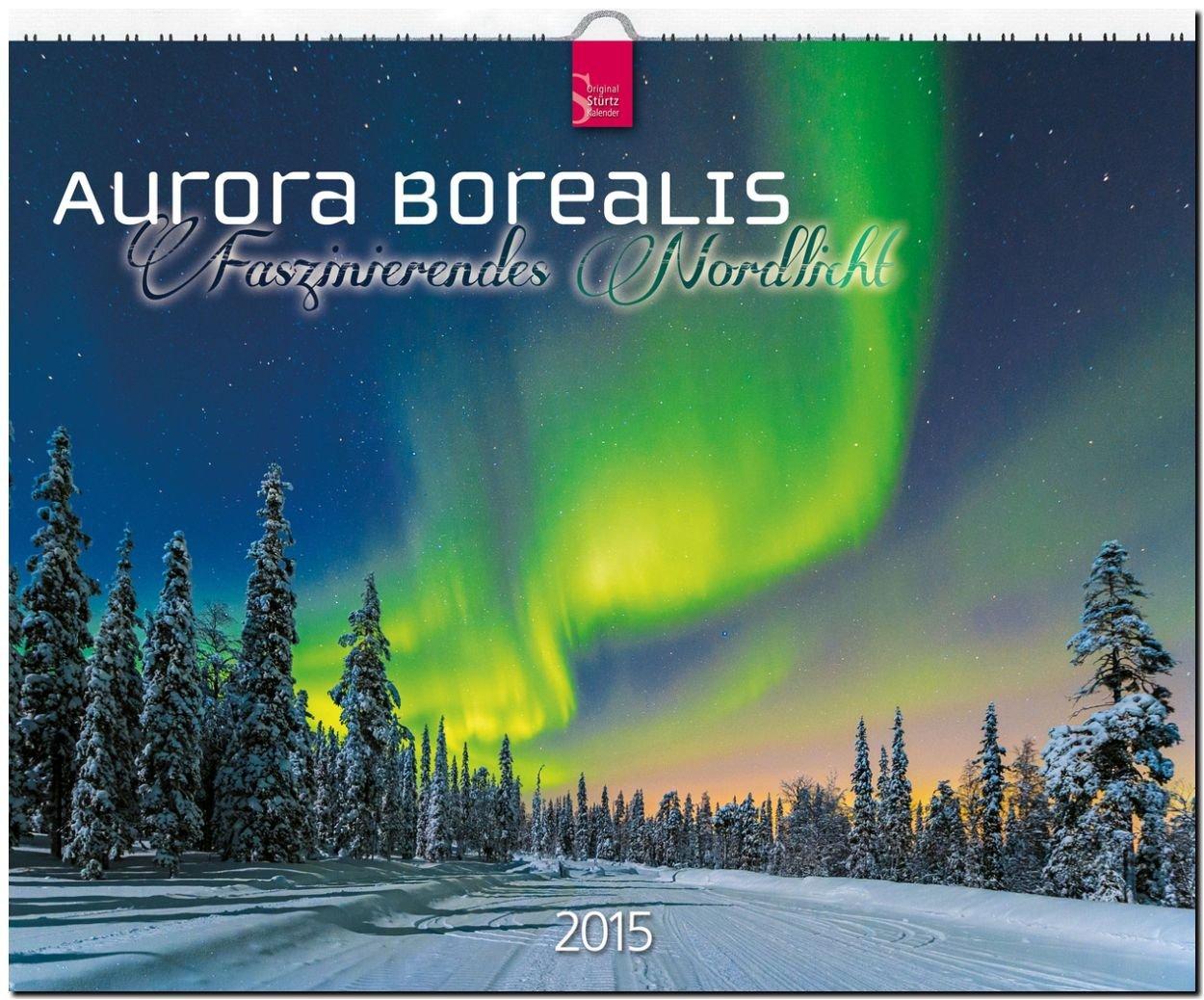Aurora Borealis - Faszinierendes Nordlicht 2015 - Original Stürtz-Kalender - Großformat-Kalender 60 x 48 cm