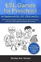 ESL Games For Preschool: For Teachers Of ESL EFL