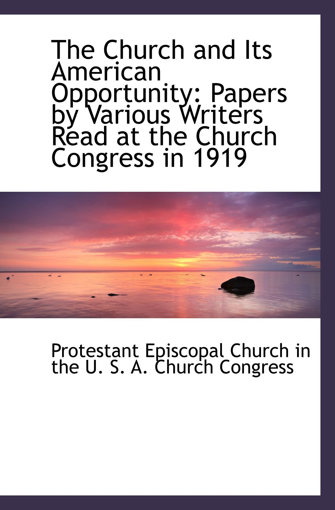 The Church and Its American Opportunity: Papers by Various Writers Read at the Church Congress in 19 ebook