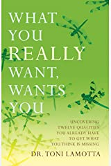 What You REALLY Want, Wants You: Uncovering Twelve Qualities You Already Have to Get What You Think Is Missing