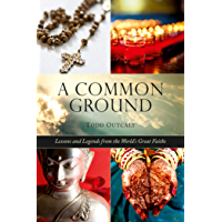 Common Ground: Lessons and Legends from the World?s Great Faiths