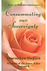 Consummating our Sovereignty, Wisdom of the Inner Voice Volume V Kindle Edition