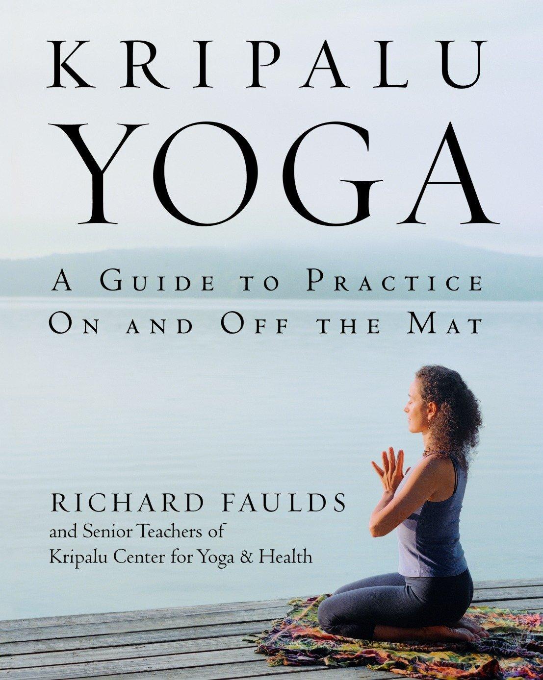 Kripalu Yoga: A Guide to Practice On and Off the Mat: Richard Faulds,  Senior Teaching Staff of Kripalu Center, Robert Bull, Paul Conrath:  9780553380972: ...