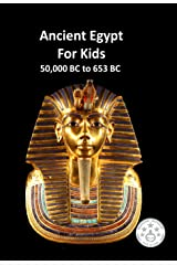 Ancient Egypt for Kids 50,000 BC to 653 BC (History Book 11) Kindle Edition