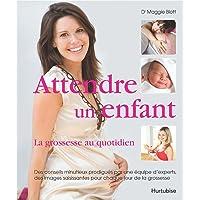 Attendre un enfant : La grossesse au quotidien