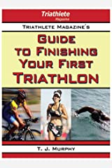 Triathlete Magazine's Guide to Finishing Your First Triathlon Kindle Edition