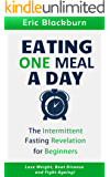 EATING ONE MEAL A DAY: THE INTERMITTANT FASTING REVOLUTION FOR BEGINNERS: Lose weight, beat disease and fight ageing! (OMAD Diet Series - One Meal A Day)