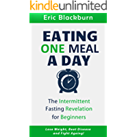 EATING ONE MEAL A DAY: THE INTERMITTANT FASTING REVOLUTION FOR BEGINNERS: Lose weight, beat disease and fight ageing! (OMAD Diet Series - One Meal A Day) (English Edition)
