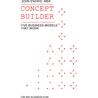 Concept Builder: Five Business Models that Work for Any Business Plan; Transform your Idea List (The 3 Stage Business Plan for Aspiring Entrepreneurs - Book 1) (English Edition)