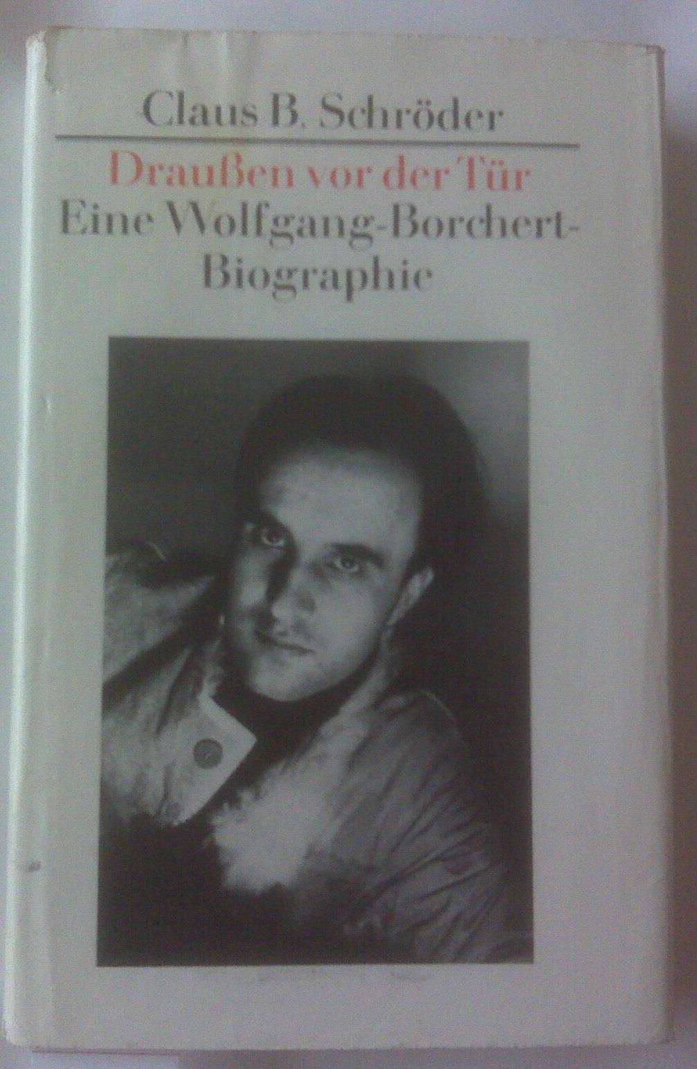 draussen vor der tr eine wolfgang borchert biografie amazonde claus b schrder bcher - Wolfgang Borchert Lebenslauf