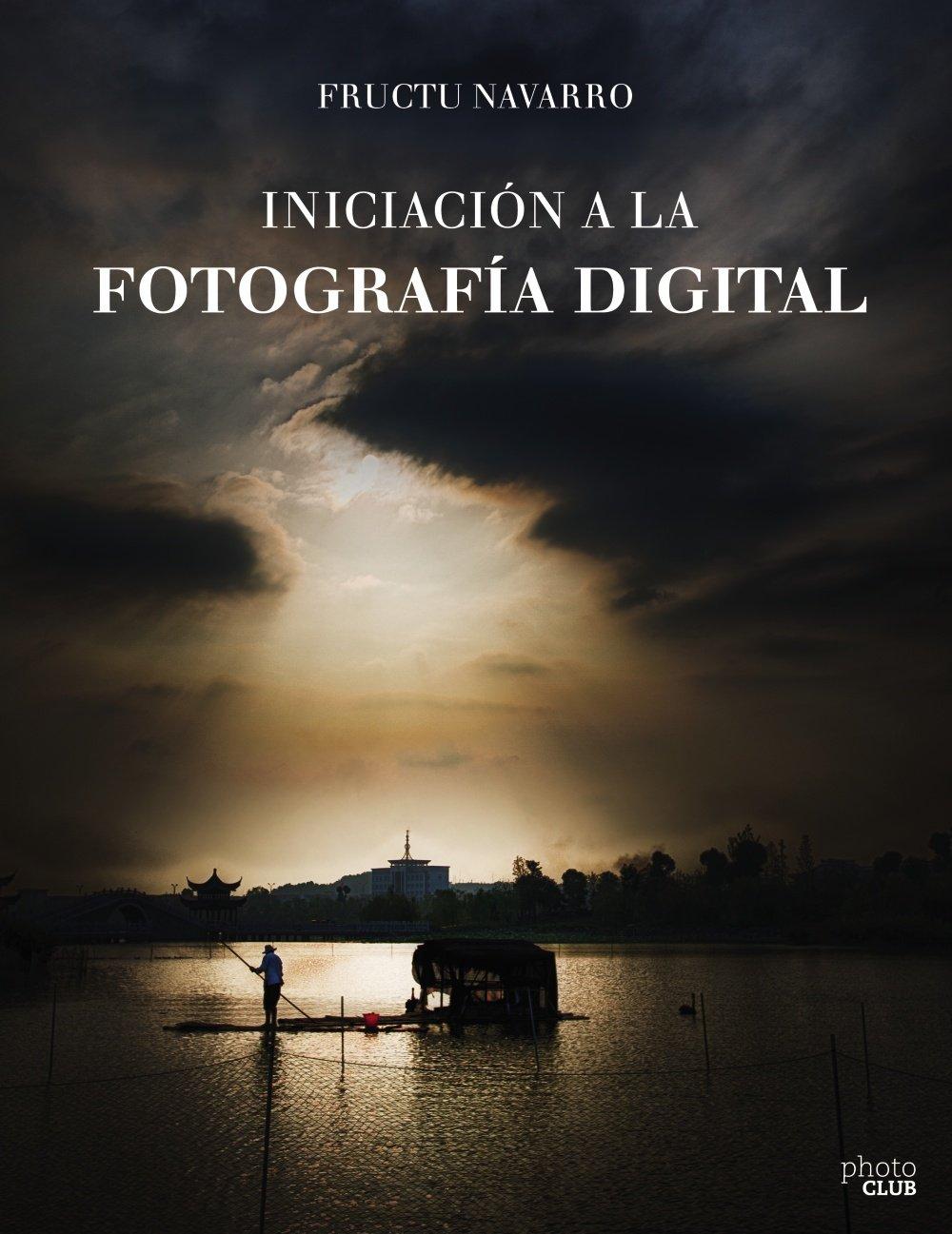 Iniciación a la fotografía digital (Photoclub): Amazon.es: Navarro ...