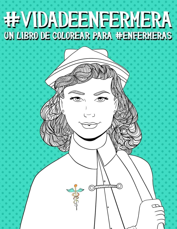 Vida de enfermera: Un libro de colorear para enfermeras ...