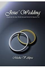 Jesus' Wedding: A peak into the Inner World shrouded behind the Mystical Veil Kindle Edition