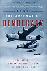 The Arsenal of Democracy: FDR, Detroit, and an Epic Quest to Arm an America at War Paperback