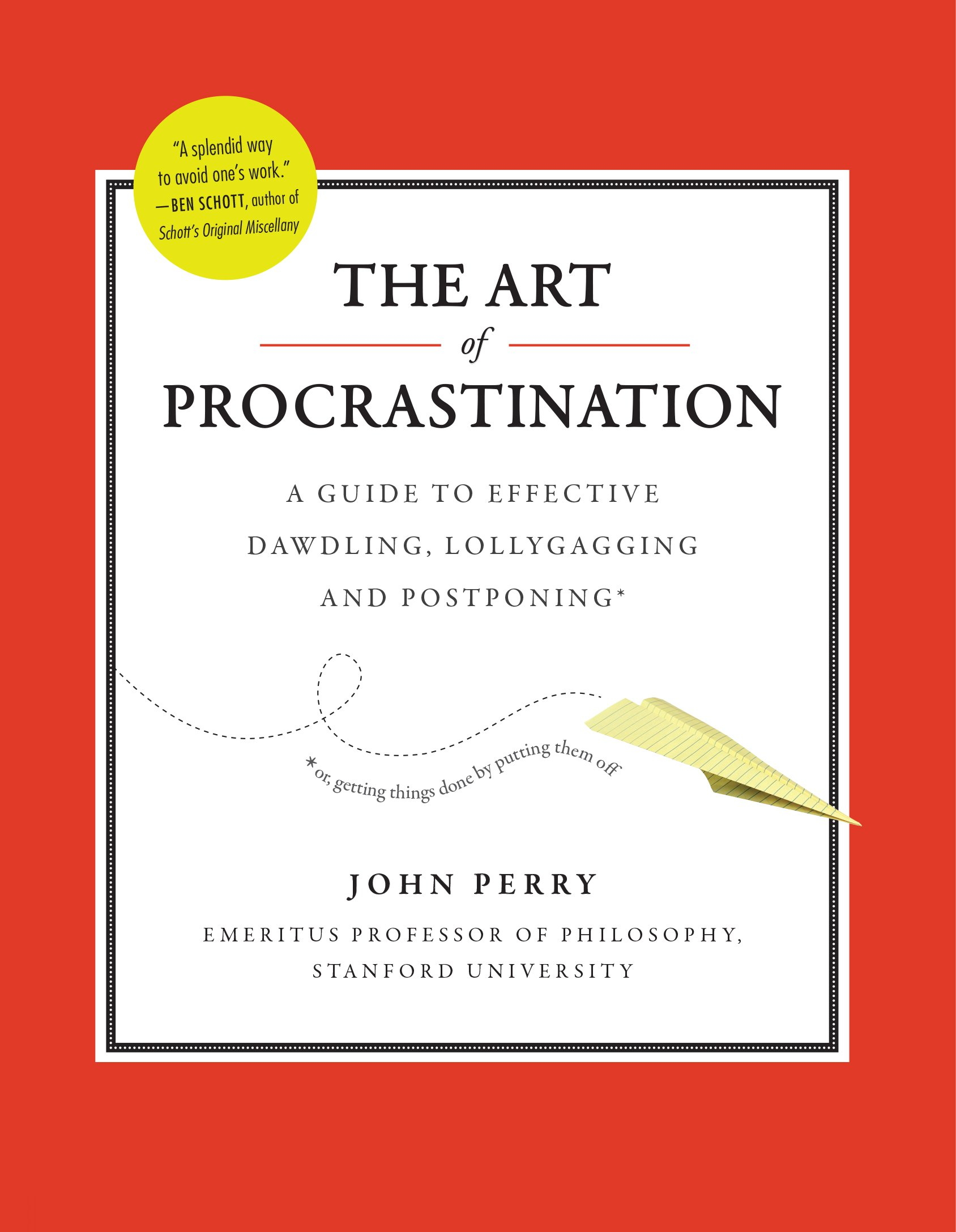 Environmental Science Essays The Art Of Procrastination A Guide To Effective Dawdling Lollygagging And  Postponing John Perry  Amazoncom Books College Essays On Leadership also Protect The Environment Essay The Art Of Procrastination A Guide To Effective Dawdling  Edit Essays