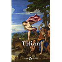 Delphi Complete Works of Titian (Illustrated) (Masters of Art Book 15)